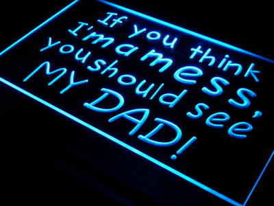 If You Think I'm a Mess You Should See My Dad neon sign LED
