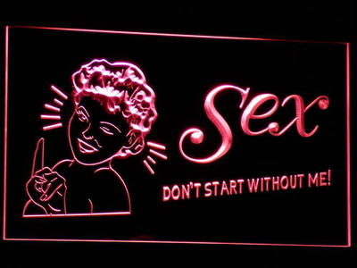 Sex - Don't Start Without Me! neon sign LED