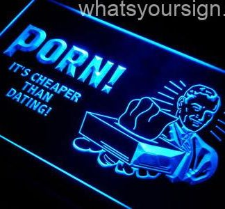 Porn - It's Cheaper than Dating! neon sign LED